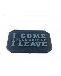 I COME I F**K S**T UP I LEAVE PATCH - BLACK